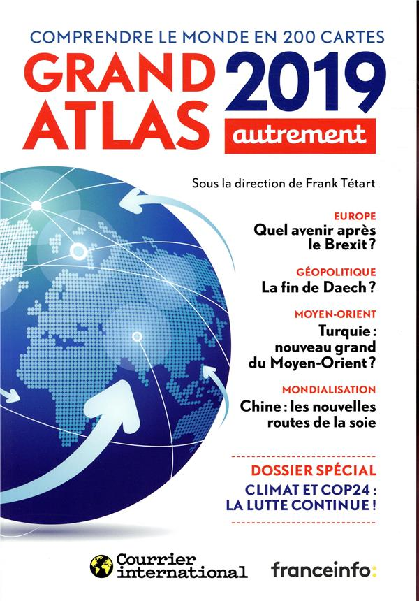 ATLAS MONDE - GRAND ATLAS 2019 - COMPRENDRE LE MONDE EN 200 CARTES  AUTREMENT